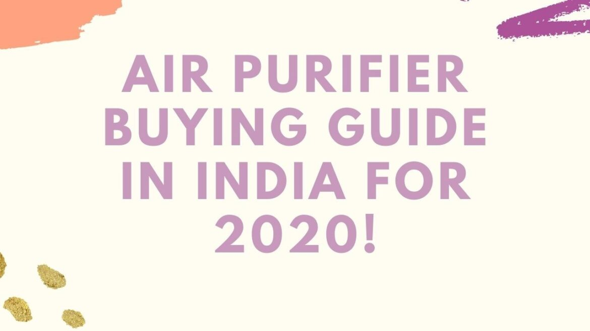 Air Purifier Buying Guide in India For 2020!