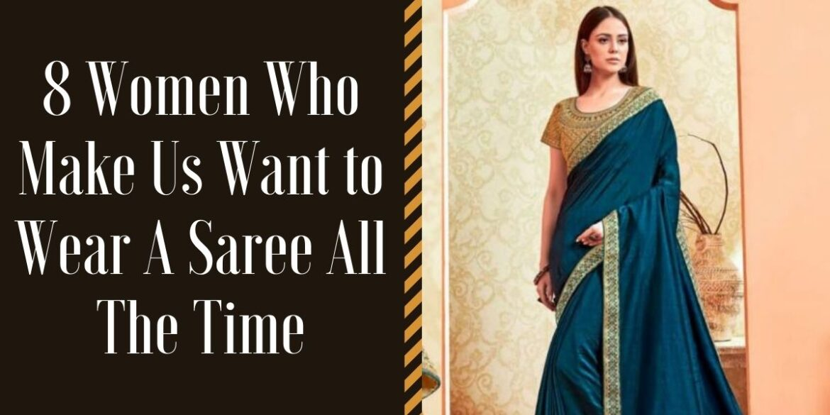 8 Women Who Make Us Want to Wear A Saree All The Time
