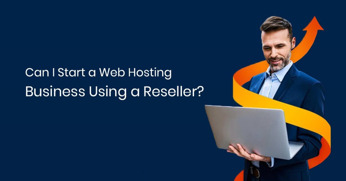 Can I Start a Web Hosting Business Using a Reseller?