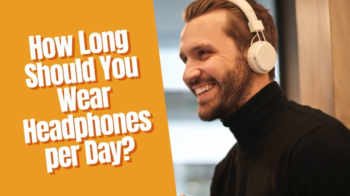 How Long You Should Wear Headphones In a Day?