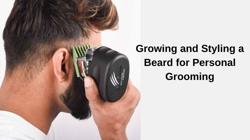 Growing and Styling a Beard for Personal Grooming