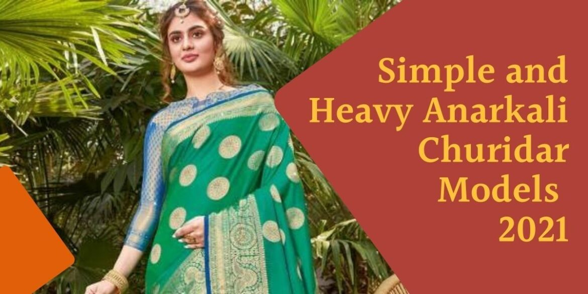 Simple and Heavy Anarkali Churidar Models 2021